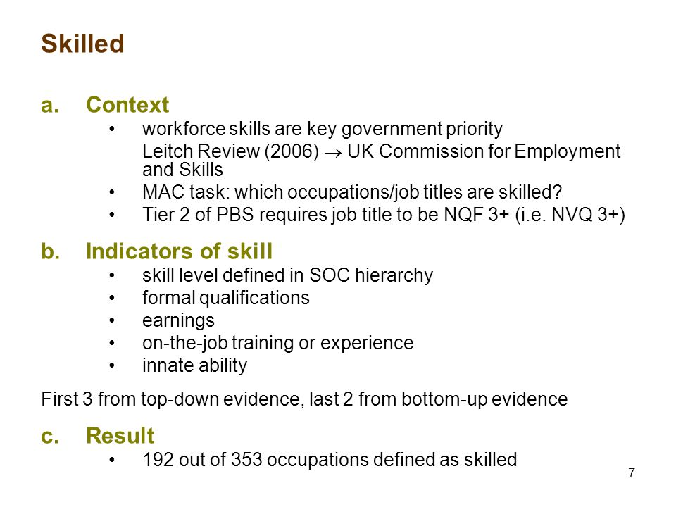 7 Skilled a.Context workforce skills are key government priority Leitch Review (2006)  UK Commission for Employment and Skills MAC task: which occupations/job titles are skilled.