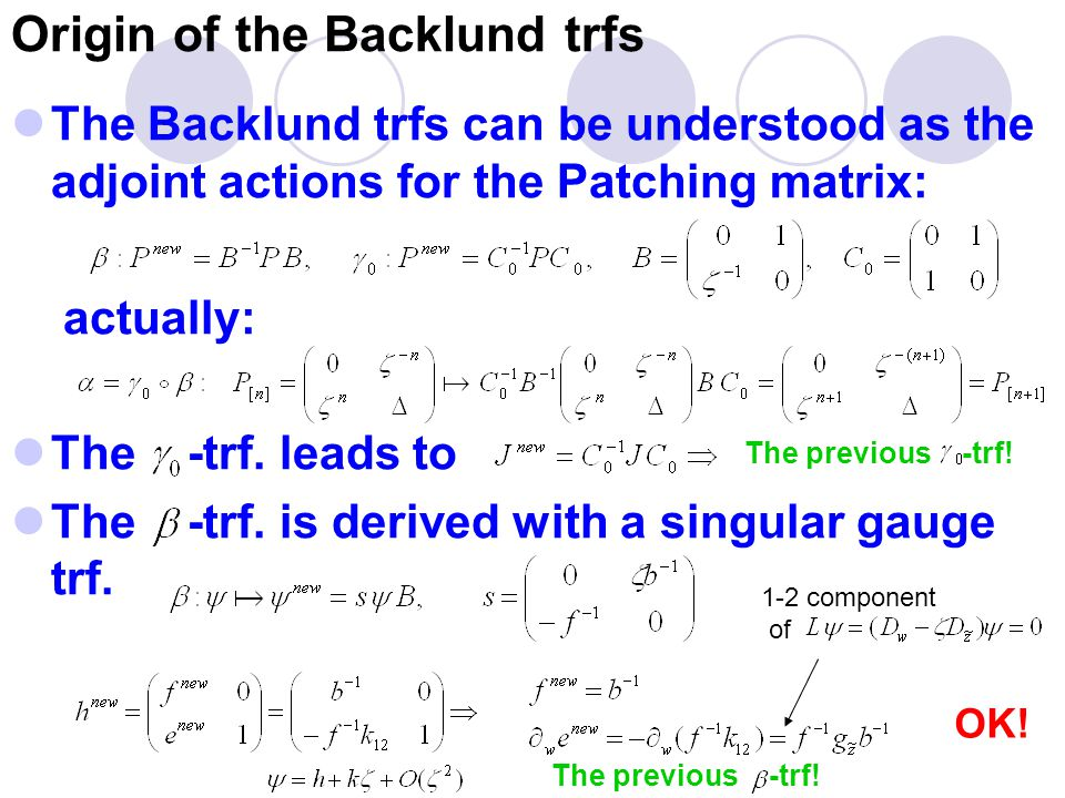 Origin of the Backlund trfs The Backlund trfs can be understood as the adjoint actions for the Patching matrix: actually: The -trf.