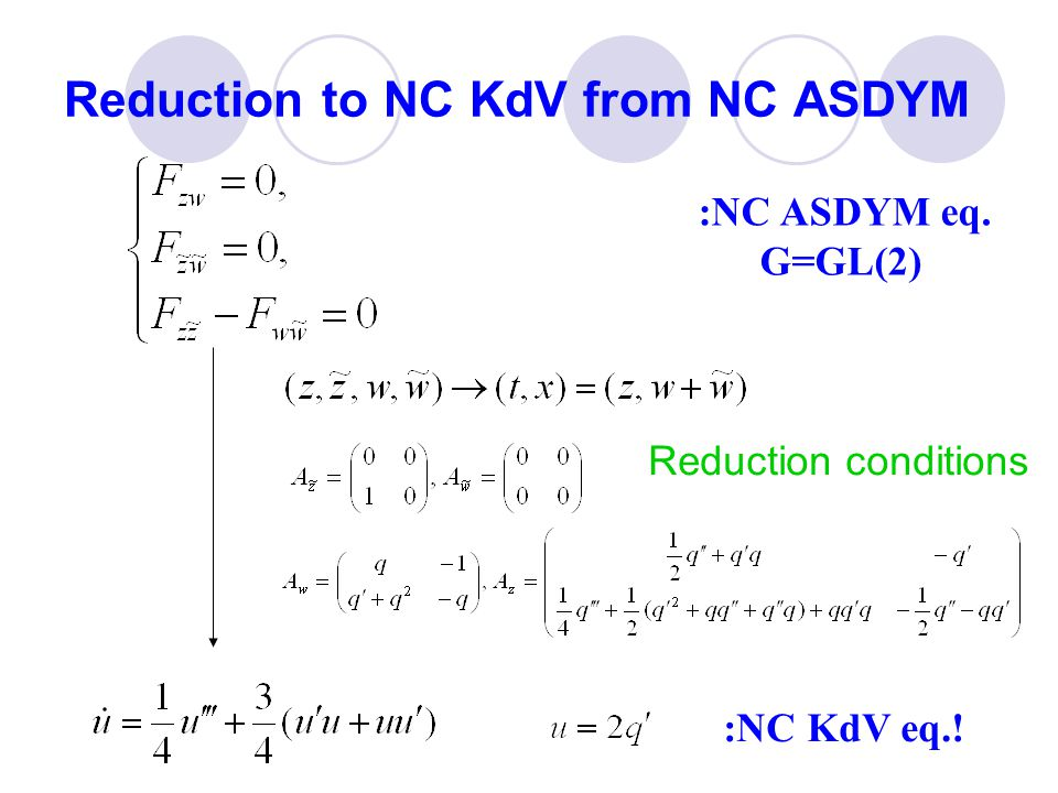 Reduction to NC KdV from NC ASDYM :NC ASDYM eq. G=GL(2) :NC KdV eq.! Reduction conditions