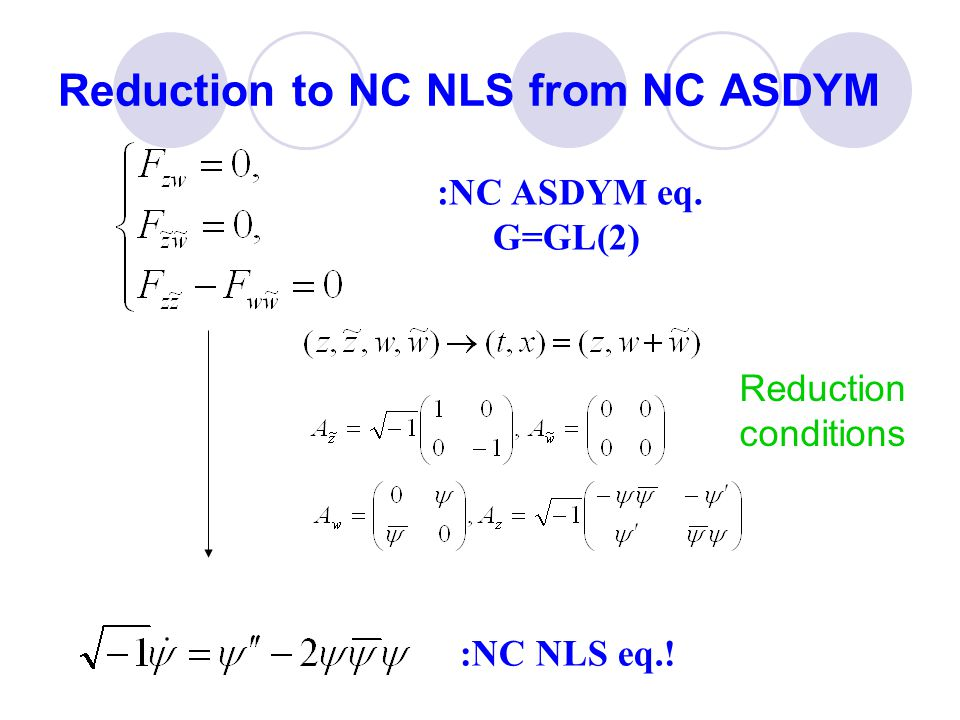 Reduction to NC NLS from NC ASDYM Reduction conditions :NC ASDYM eq. G=GL(2) :NC NLS eq.!