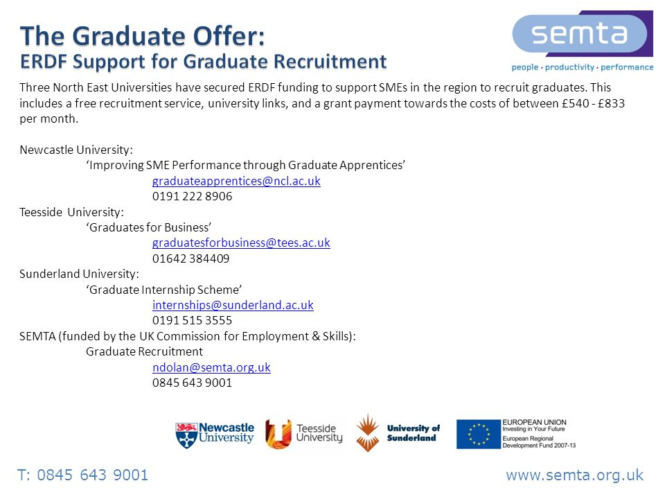 T: www.semta.org.uk Three North East Universities have secured ERDF funding to support SMEs in the region to recruit graduates.