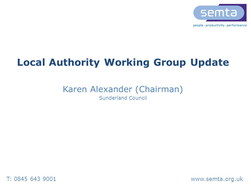 Local Authority Working Group Update Karen Alexander (Chairman) Sunderland Council T: www.semta.org.uk