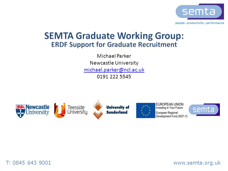 T: 0845 643 9001www.semta.org.uk Three North East Universities have secured ERDF funding to support SMEs in the region to recruit graduates.