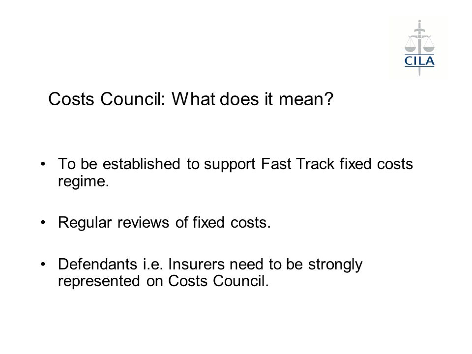 Costs Council: What does it mean. To be established to support Fast Track fixed costs regime.