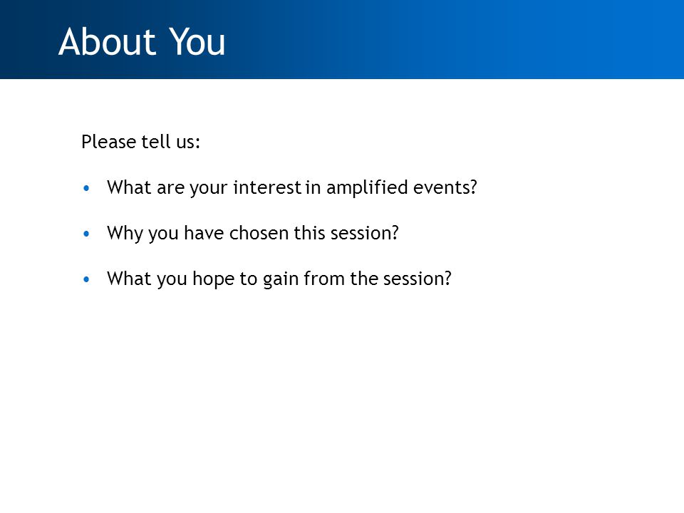 Please tell us: What are your interest in amplified events.