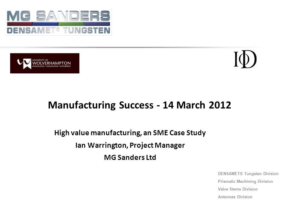 DENSAMET® Tungsten Division Prismatic Machining Division Valve Stems Division Antennas Division Manufacturing Success - 14 March 2012 High value manuf