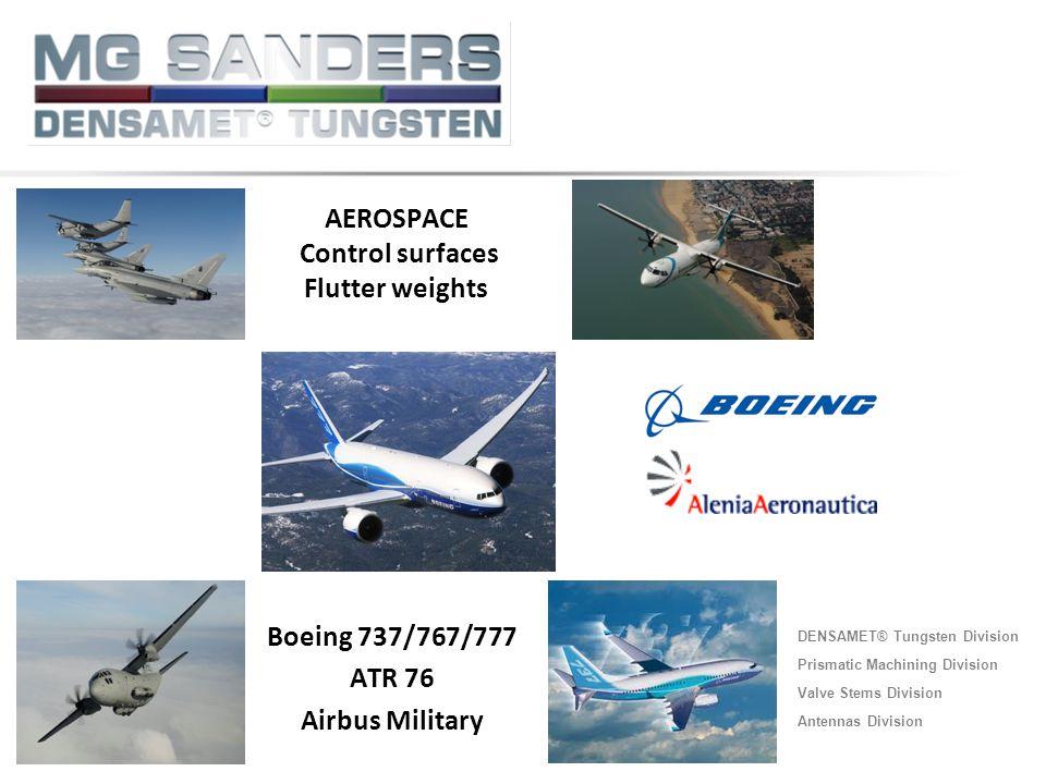 DENSAMET® Tungsten Division Prismatic Machining Division Valve Stems Division Antennas Division AEROSPACE Control surfaces Flutter weights Boeing 737/