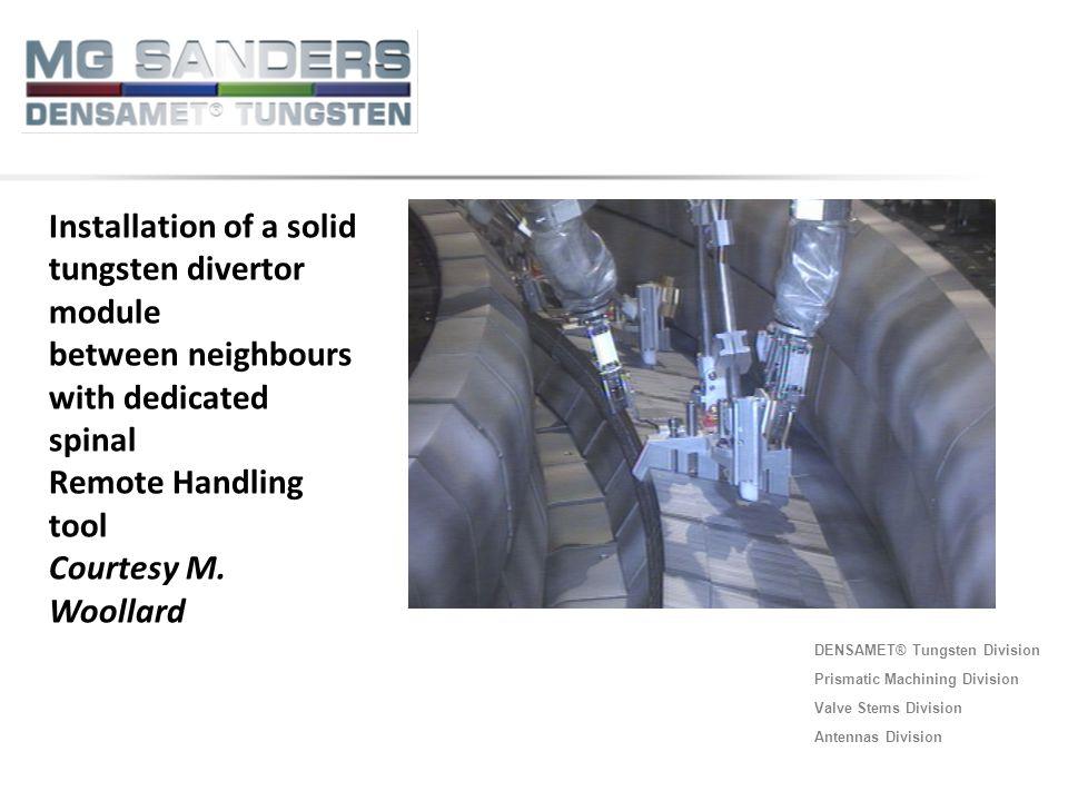 DENSAMET® Tungsten Division Prismatic Machining Division Valve Stems Division Antennas Division Installation of a solid tungsten divertor module betwe
