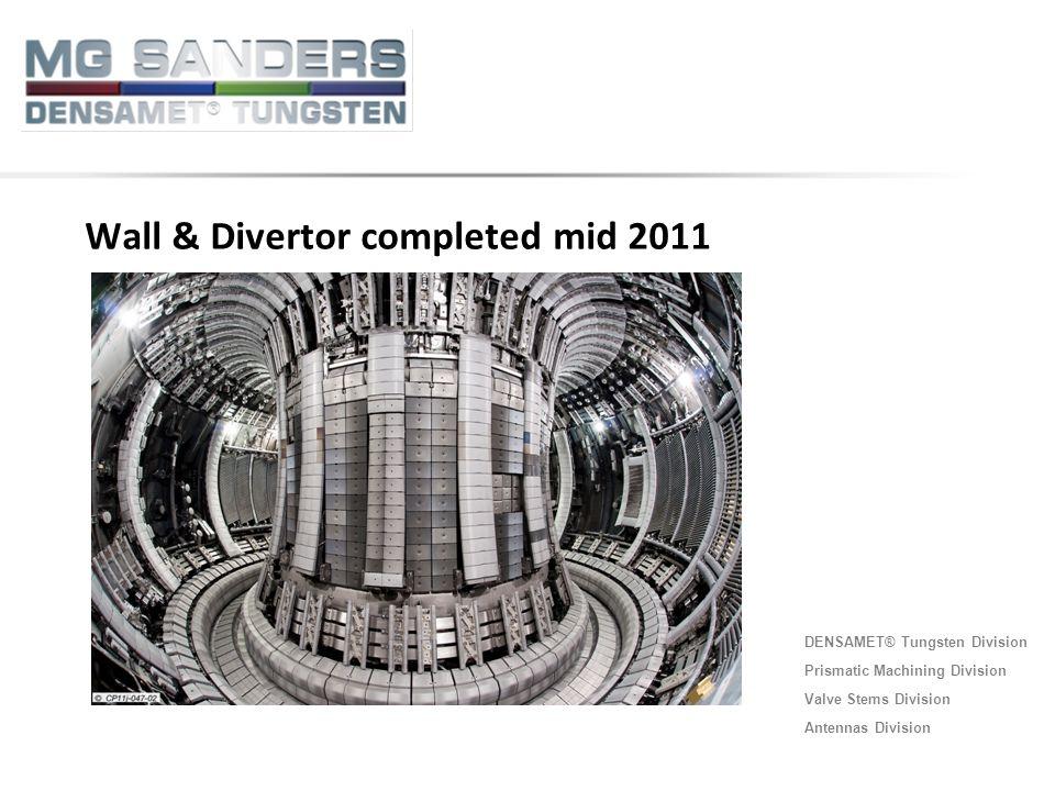DENSAMET® Tungsten Division Prismatic Machining Division Valve Stems Division Antennas Division Wall & Divertor completed mid 2011