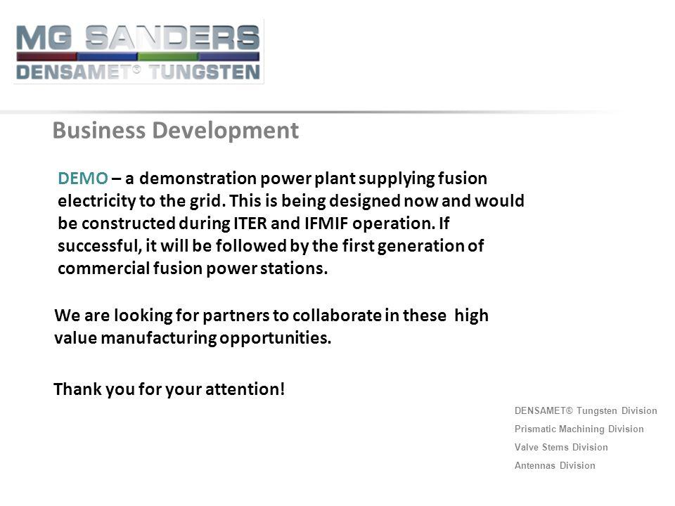 DENSAMET® Tungsten Division Prismatic Machining Division Valve Stems Division Antennas Division Business Development DEMO – a demonstration power plan