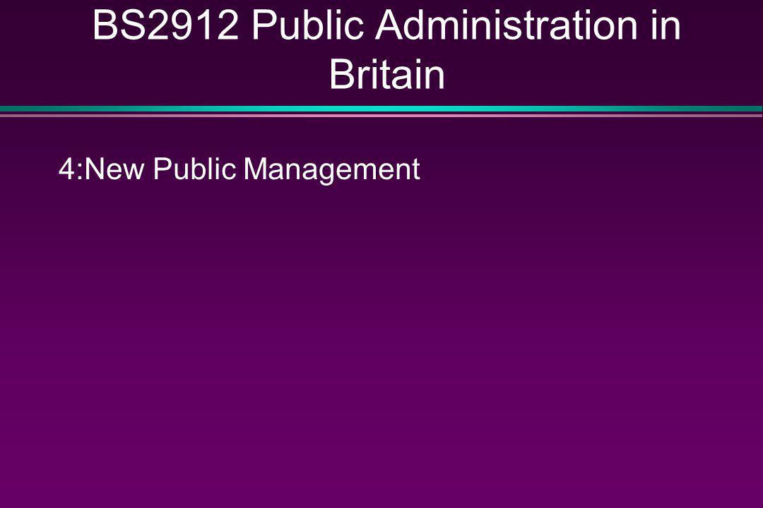 BS2912 Public Administration in Britain 4:New Public Management