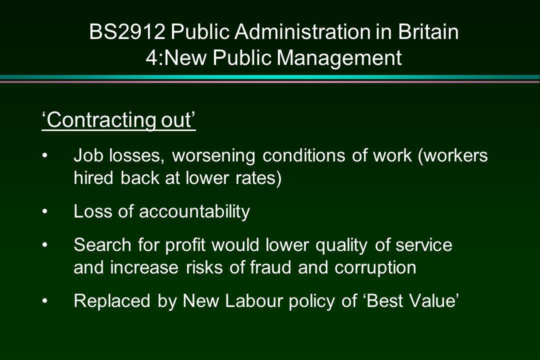 BS2912 Public Administration in Britain 4:New Public Management 'Contracting out' Job losses, worsening conditions of work (workers hired back at lowe