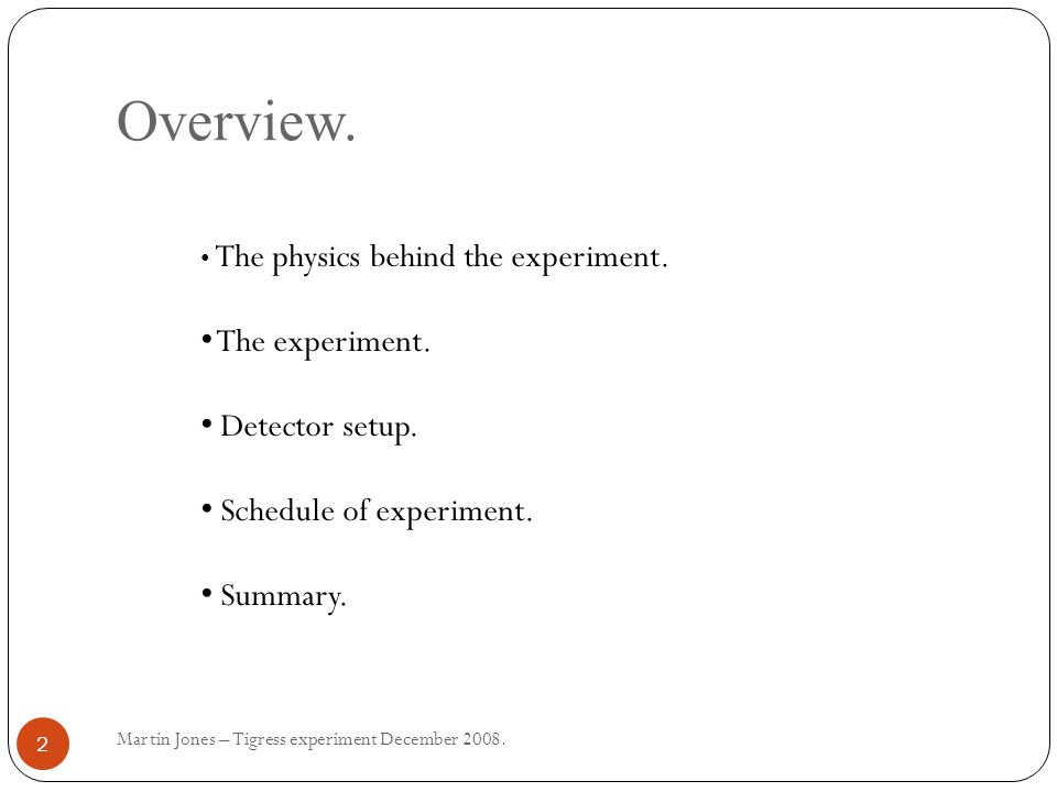 Overview. Martin Jones – Tigress experiment December 2008.