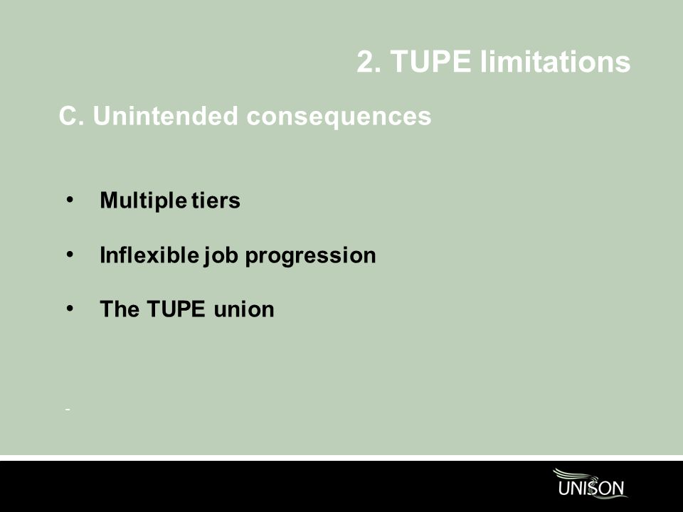 2. TUPE limitations C. Unintended consequences Multiple tiers Inflexible job progression The TUPE union -