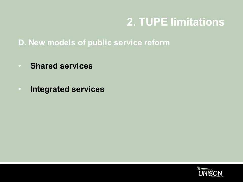 2. TUPE limitations D. New models of public service reform Shared services Integrated services