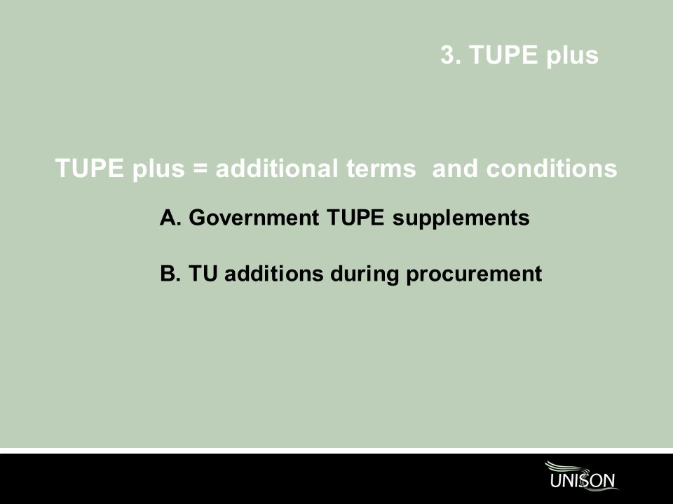TUPE plus = additional terms and conditions A. Government TUPE supplements B.