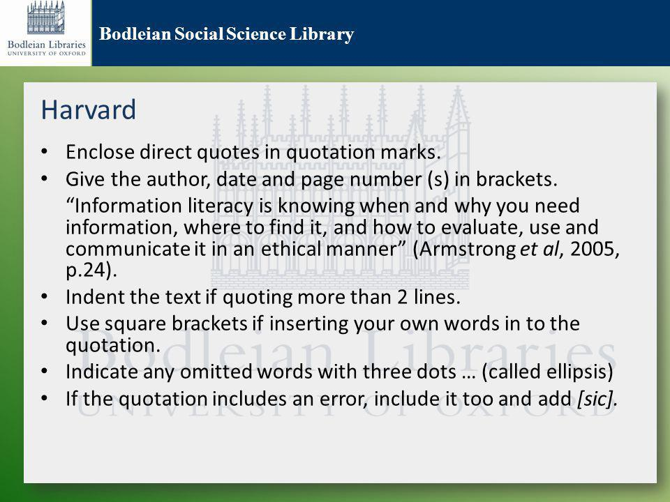Bodleian Social Science Library Harvard Enclose direct quotes in quotation marks.