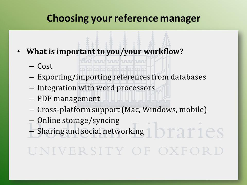 Choosing your reference manager What is important to you/your workflow.