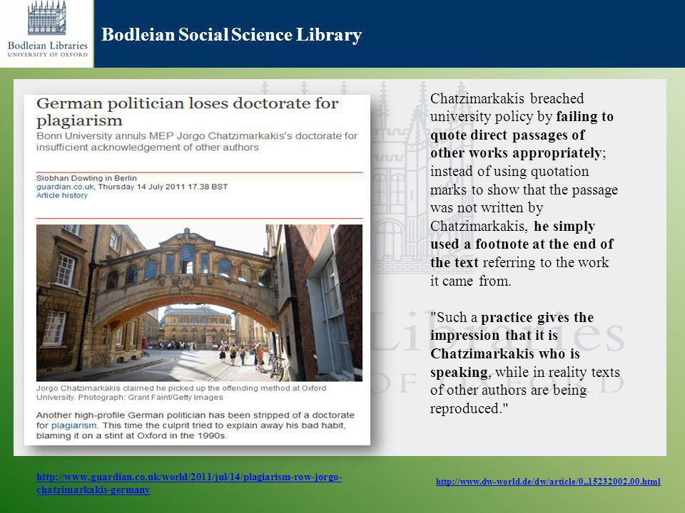 Bodleian Social Science Library Chatzimarkakis breached university policy by failing to quote direct passages of other works appropriately; instead of using quotation marks to show that the passage was not written by Chatzimarkakis, he simply used a footnote at the end of the text referring to the work it came from.
