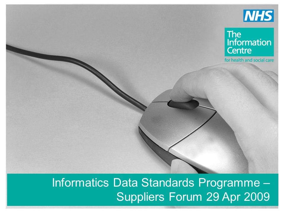 Informatics Data Standards Programme – Suppliers Forum 29 Apr 2009