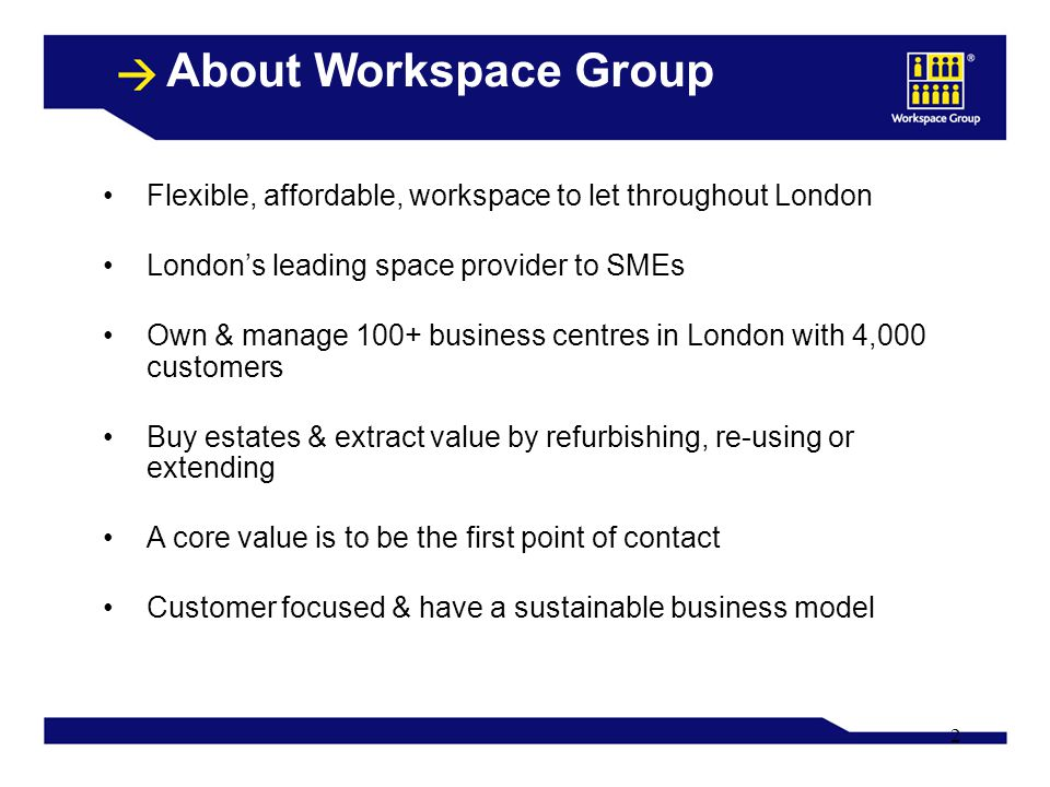 2 Flexible, affordable, workspace to let throughout London London's leading space provider to SMEs Own & manage 100+ business centres in London with 4
