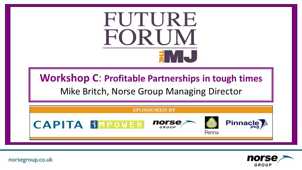 Workshop C: Profitable Partnerships in tough times Mike Britch, Norse Group Managing Director