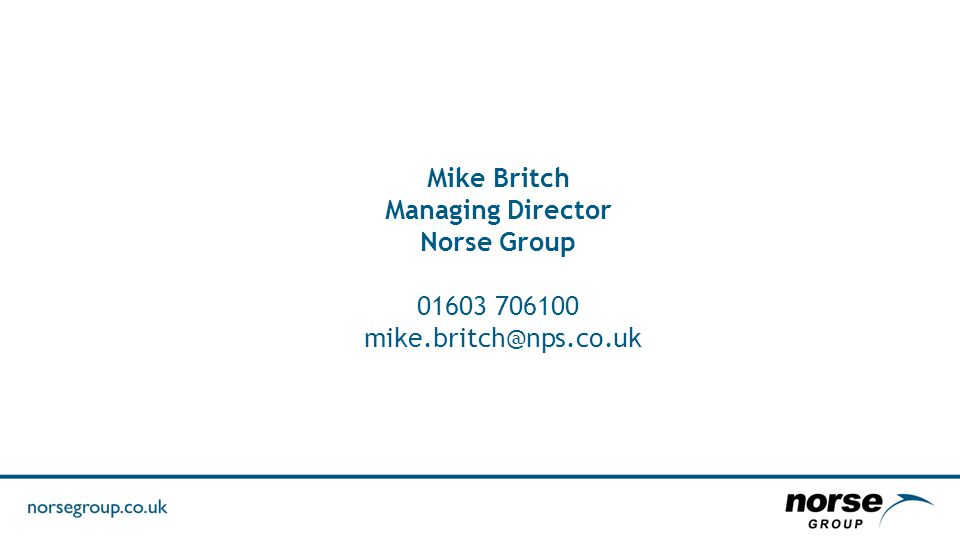 Mike Britch Managing Director Norse Group 01603 706100 mike.britch@nps.co.uk