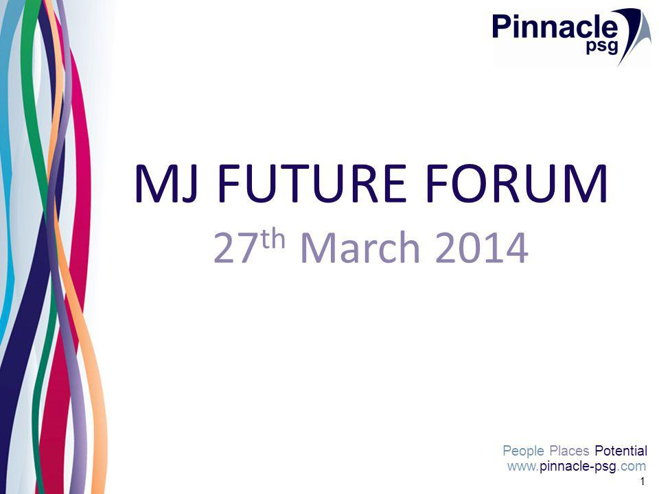 www.pinnacle-psg.com People Places Potential 1 MJ FUTURE FORUM 27 th March 2014