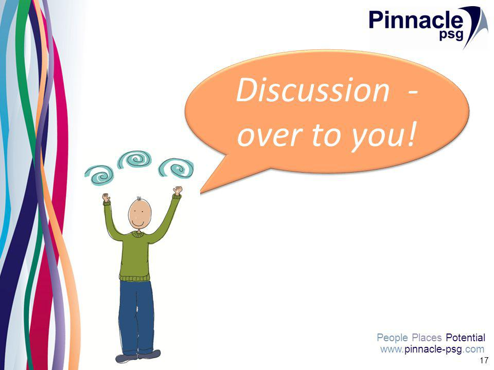 www.pinnacle-psg.com People Places Potential 17 Discussion - over to you!