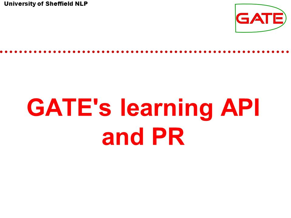 University of Sheffield NLP GATE's learning API and PR