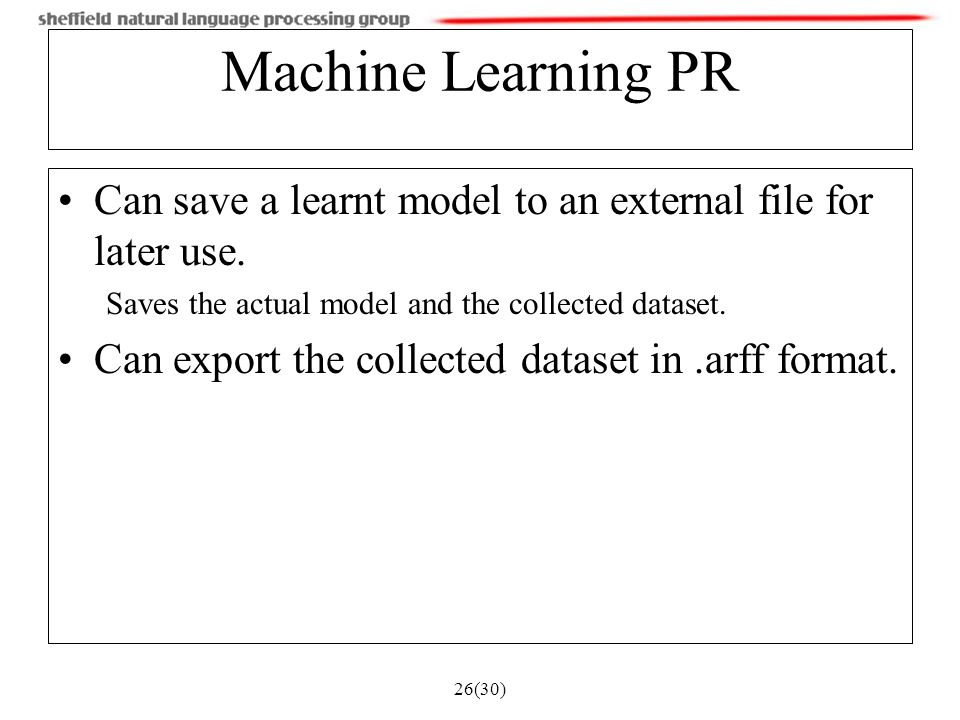 26(30) Machine Learning PR Can save a learnt model to an external file for later use.