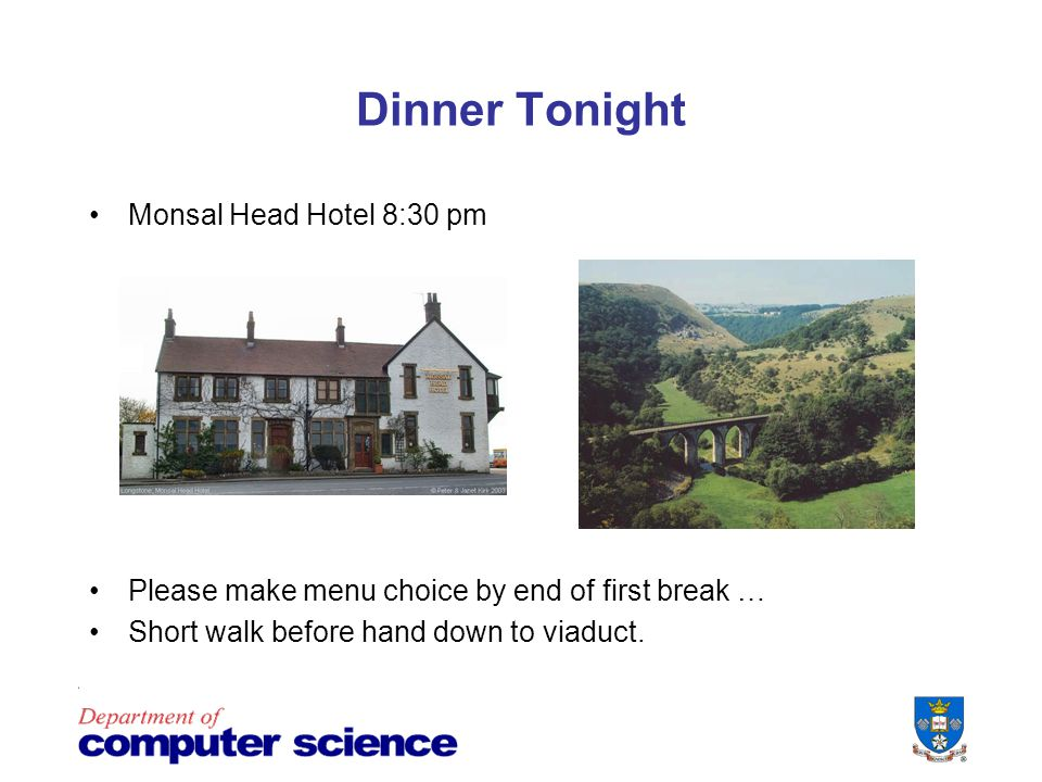 Dinner Tonight Monsal Head Hotel 8:30 pm Please make menu choice by end of first break … Short walk before hand down to viaduct.