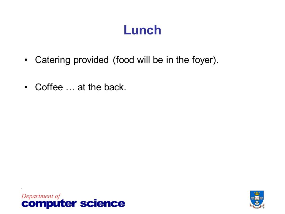 Lunch Catering provided (food will be in the foyer). Coffee … at the back.
