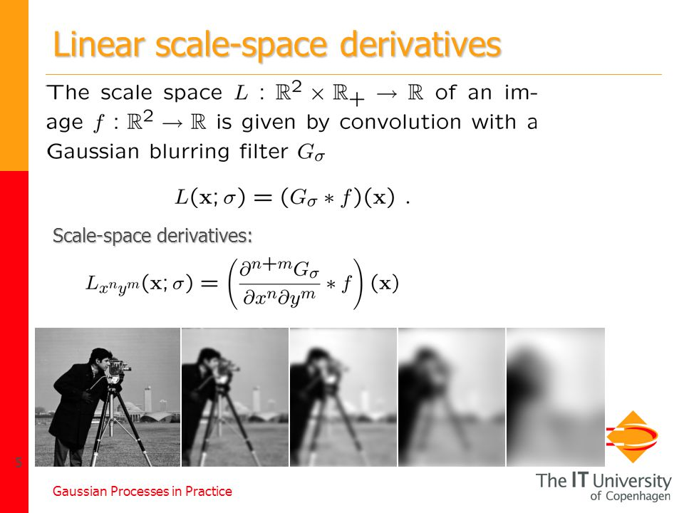 Gaussian Processes in Practice 5 Linear scale-space derivatives Scale-space derivatives: