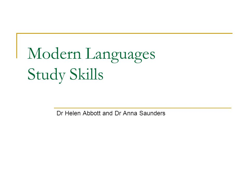 Modern Languages Study Skills Dr Helen Abbott and Dr Anna Saunders