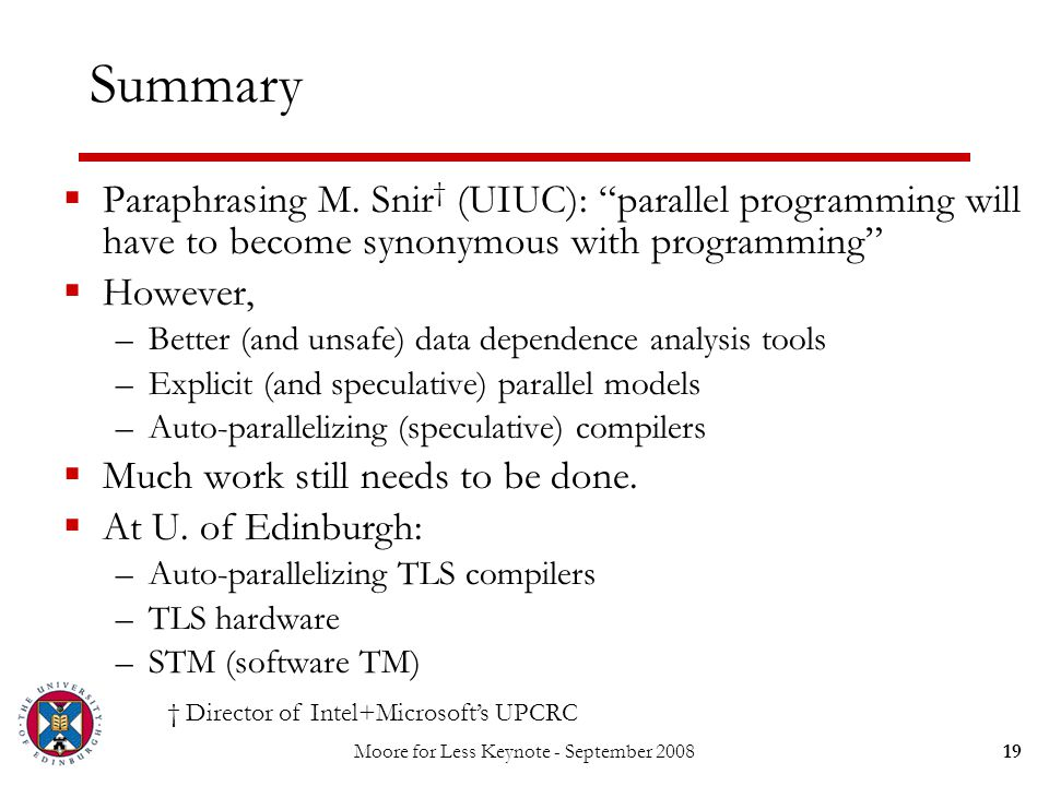 "Moore for Less Keynote - September 200819 Summary  Paraphrasing M. Snir † (UIUC): ""parallel programming will have to become synonymous with programmi"
