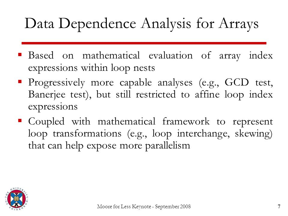 Moore for Less Keynote - September 20088 Data Dependence Analysis for Arrays  What's wrong with traditional data dependence.