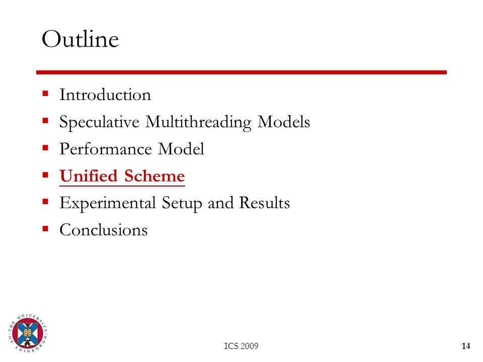 ICS 200914 Outline  Introduction  Speculative Multithreading Models  Performance Model  Unified Scheme  Experimental Setup and Results  Conclusions