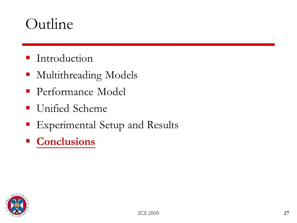 ICS 200927 Outline  Introduction  Multithreading Models  Performance Model  Unified Scheme  Experimental Setup and Results  Conclusions