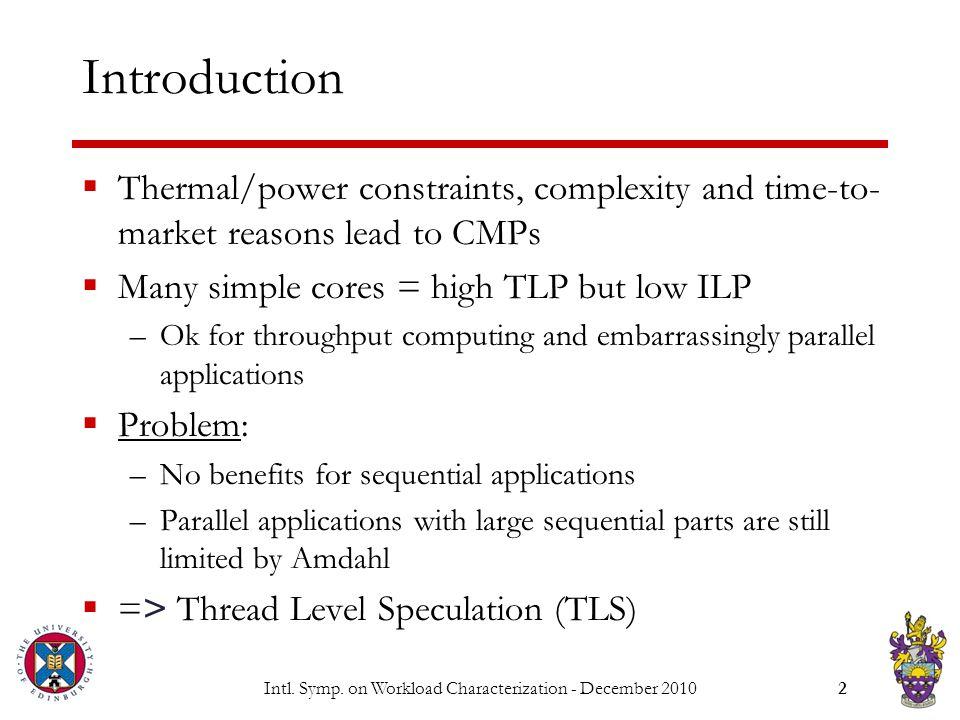 Intl. Symp. on Workload Characterization - December 20102 Introduction  Thermal/power constraints, complexity and time-to- market reasons lead to CMP