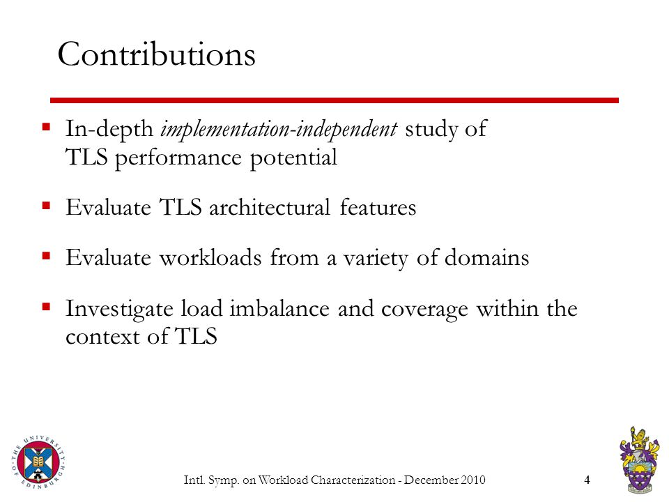 Intl. Symp. on Workload Characterization - December 20104 Contributions  In-depth implementation-independent study of TLS performance potential  Eva