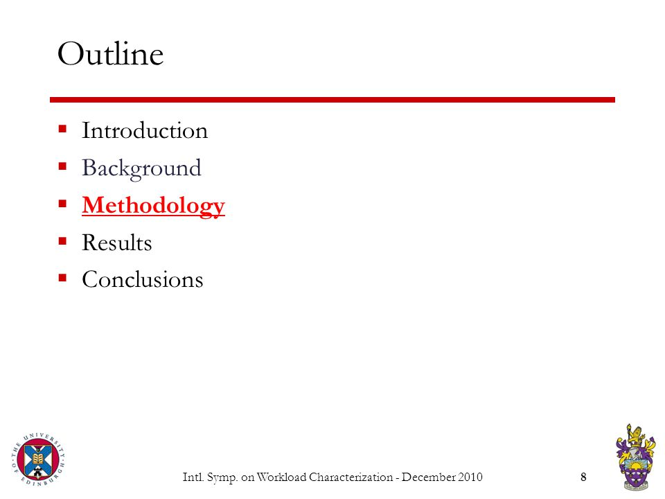 Intl. Symp. on Workload Characterization - December 20108 Outline  Introduction  Background  Methodology  Results  Conclusions