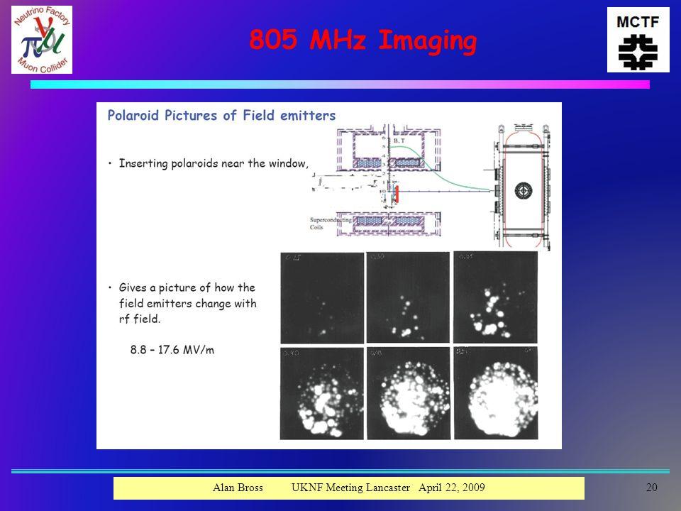 805 MHz Imaging 20Alan Bross UKNF Meeting Lancaster April 22, 2009