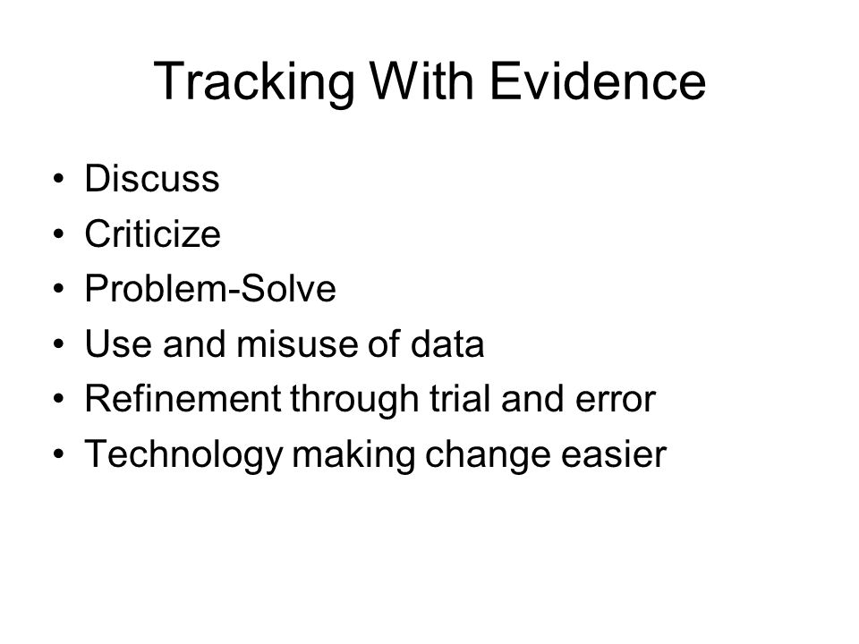 Tracking With Evidence Discuss Criticize Problem-Solve Use and misuse of data Refinement through trial and error Technology making change easier