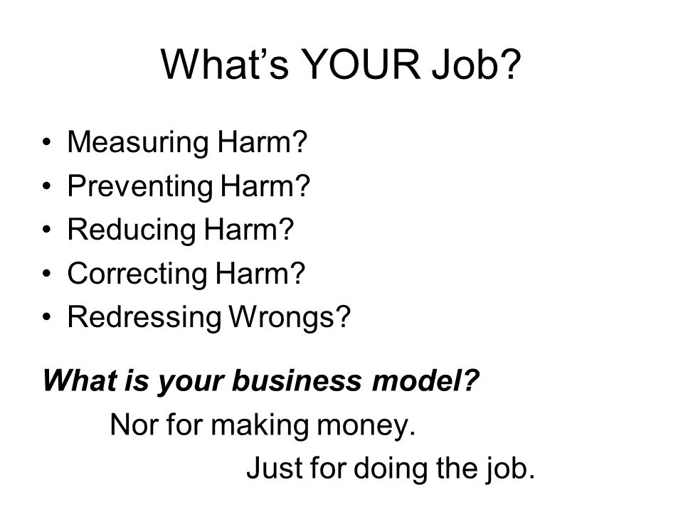 What's YOUR Job. Measuring Harm. Preventing Harm.