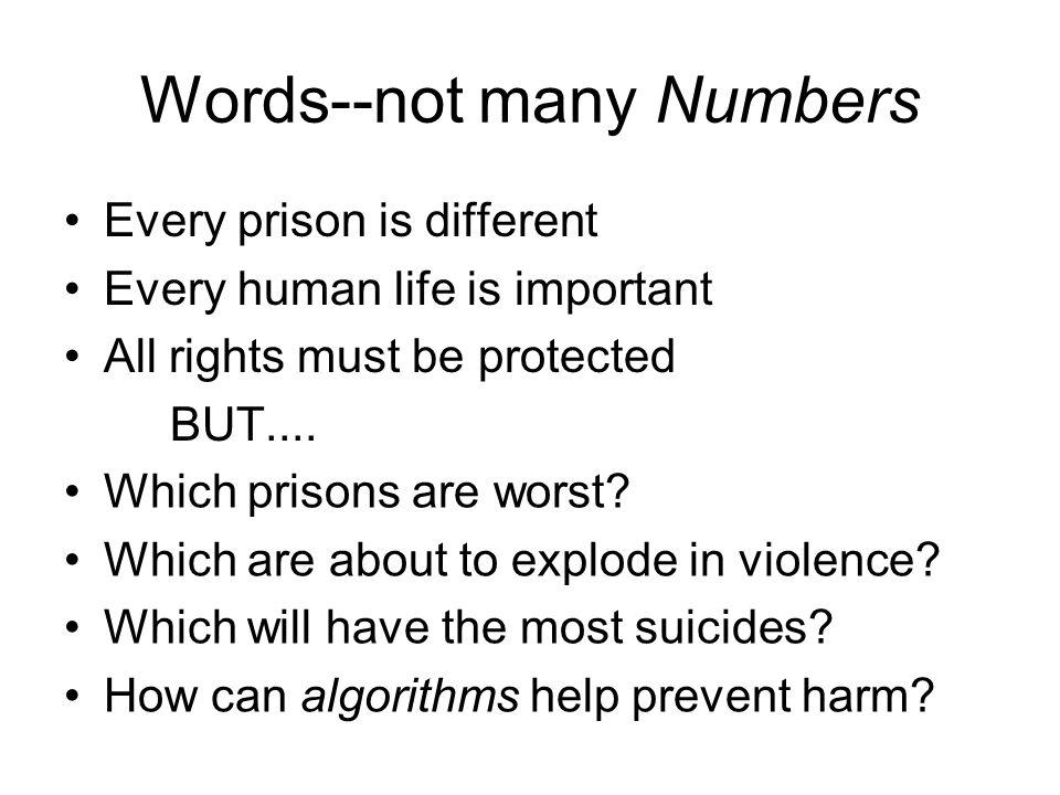 Words--not many Numbers Every prison is different Every human life is important All rights must be protected BUT....