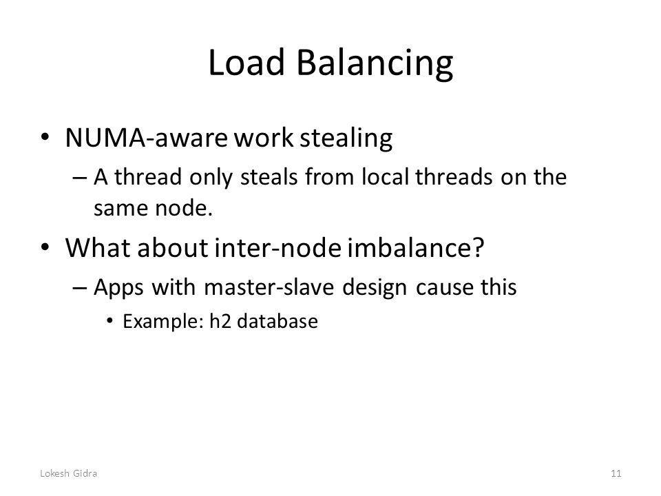 Load Balancing NUMA-aware work stealing – A thread only steals from local threads on the same node.