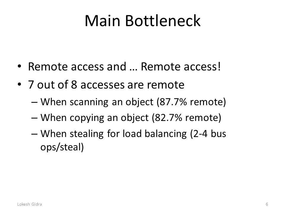 Main Bottleneck Remote access and … Remote access.