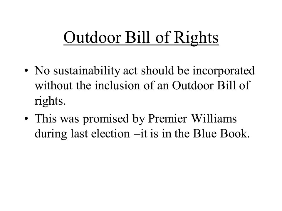 Outdoor Bill of Rights No sustainability act should be incorporated without the inclusion of an Outdoor Bill of rights.