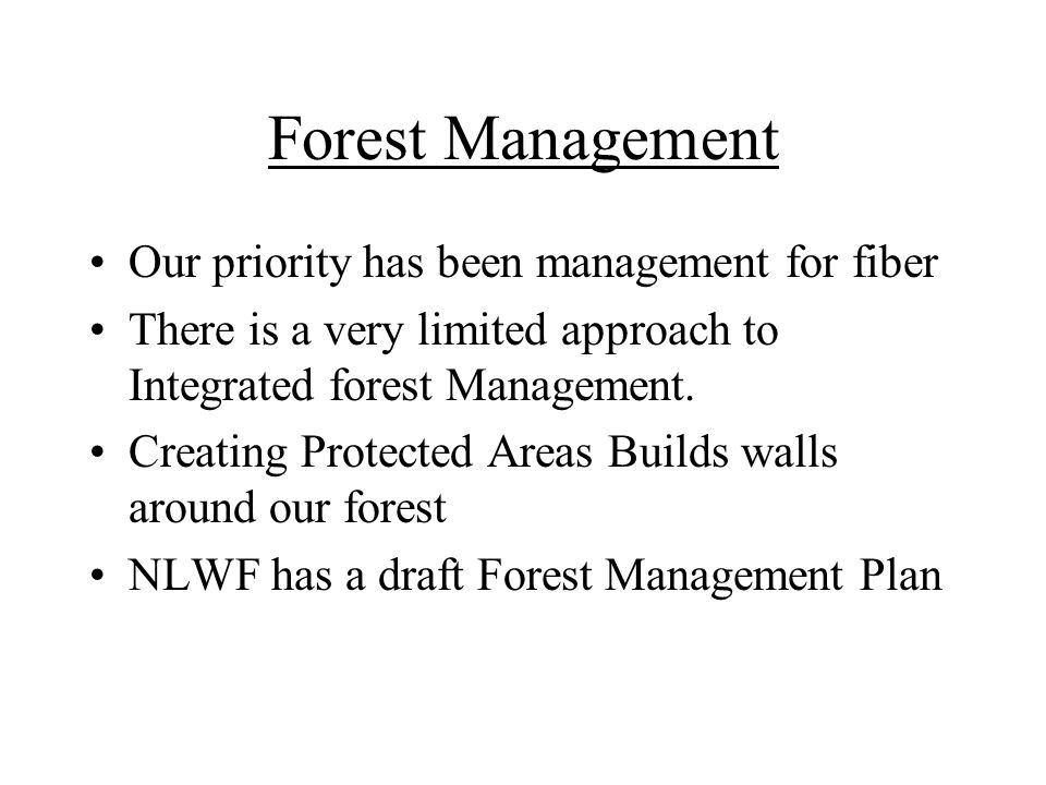 Forest Management Our priority has been management for fiber There is a very limited approach to Integrated forest Management.